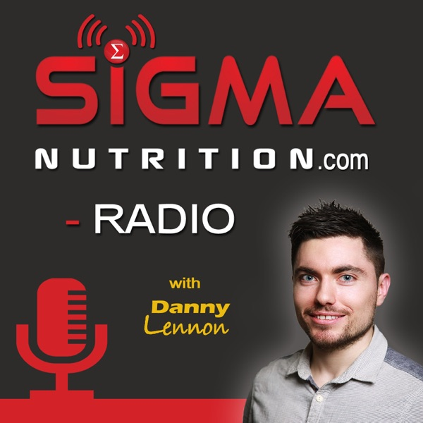 Sigma Nutrition Radio:  Evidence-Based Nutrition ¦ Fitness ¦ Health ¦ MMA ¦ Powerlifting