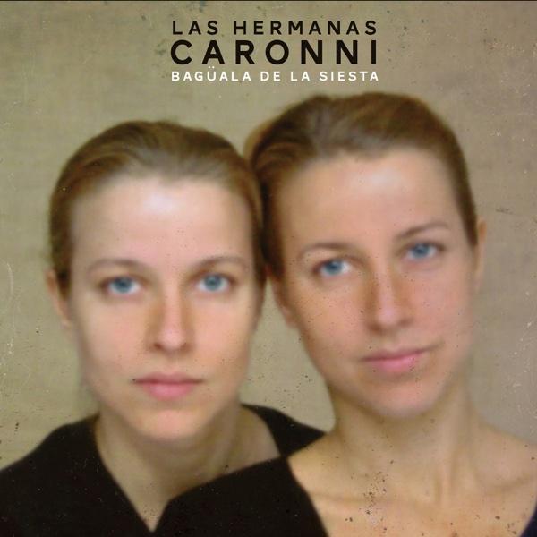 Bagüala de la siesta | Las Hermanas Caronni