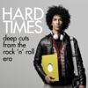 Hard Times - Deep Cuts from the Rock 'n' Roll Era