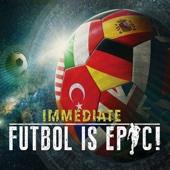 Futbol Is Epic! - Immediate