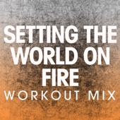 Setting the World on Fire (Extended Workout Mix)