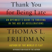 Thank You for Being Late: An Optimist's Guide to Thriving in the Age of Accelerations (Unabridged) - Thomas L. Friedman Cover Art