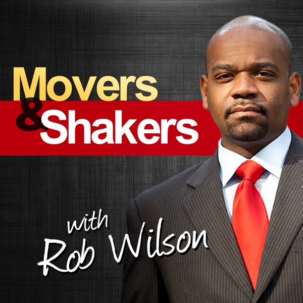 The Movers & Shakers Podcast with Rob Wilson