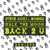 Back 2 U (feat. Walk the Moon) [William Black Remix] - Single, Steve Aoki & Boehm