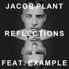 Reflections (Remixes) [feat. Example] - EP, Jacob Plant