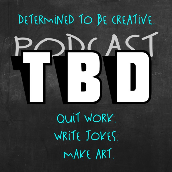 Podcast TBD: Determined To Be Creative