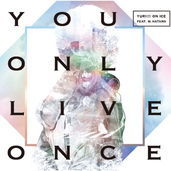 You Only Live Once – EP – YURI!!! on ICE feat. w.hatano