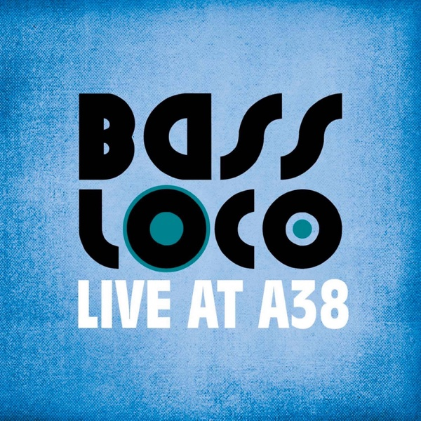Live at A38 | BASS LOCO