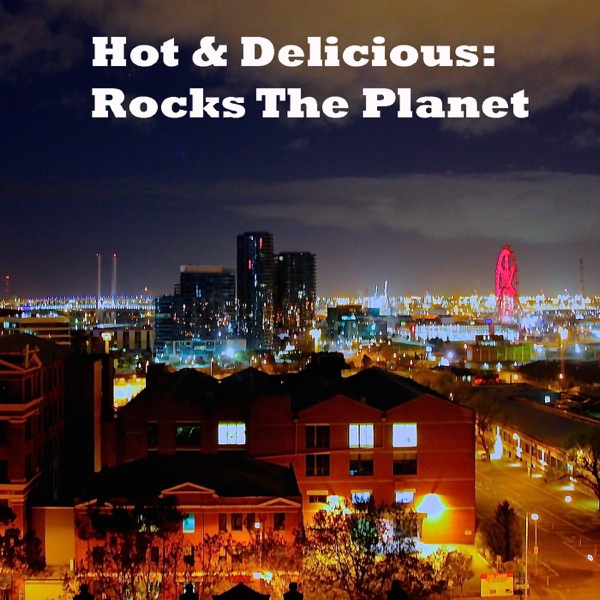 Hot & Delicious: Rocks The Planet