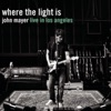 Where the Light Is: John Mayer Live In Los Angeles, John Mayer