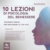 10 lezioni di psicologia del benessere: Strumenti pratici per migliorare la tua vita - Ilaria Bordone