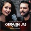 Khuda Bhi Jab Acoustic Single