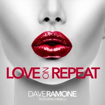 DAVE RAMONE FEAT. MINELLI ***Love On Repeat
