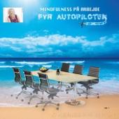 Mindfulness på arbejde 1 (Fyr Autopiloten)