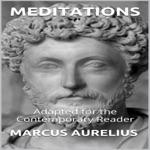 Marcus Aurelius - Meditations: Adapted for the Contemporary Reader (Unabridged)