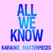 All We Know (Originally Performed by the Chainsmokers & Phoebe Ryan) [Karaoke Version]