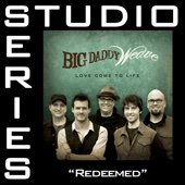 Redeemed (Studio Series Performance Track) - - EP - Big Daddy Weave