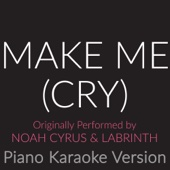 Make Me (Cry) [Originally Performed By Noah Cyrus & Labrinth] [Piano Karaoke Version]