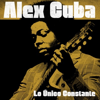 Alex Cuba– Lo Unico Constante