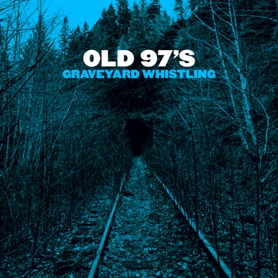 Old 97's – Graveyard Whistling
