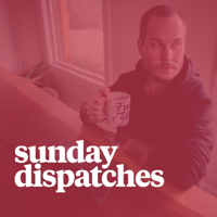 Podcast cover art for Sunday Dispatches