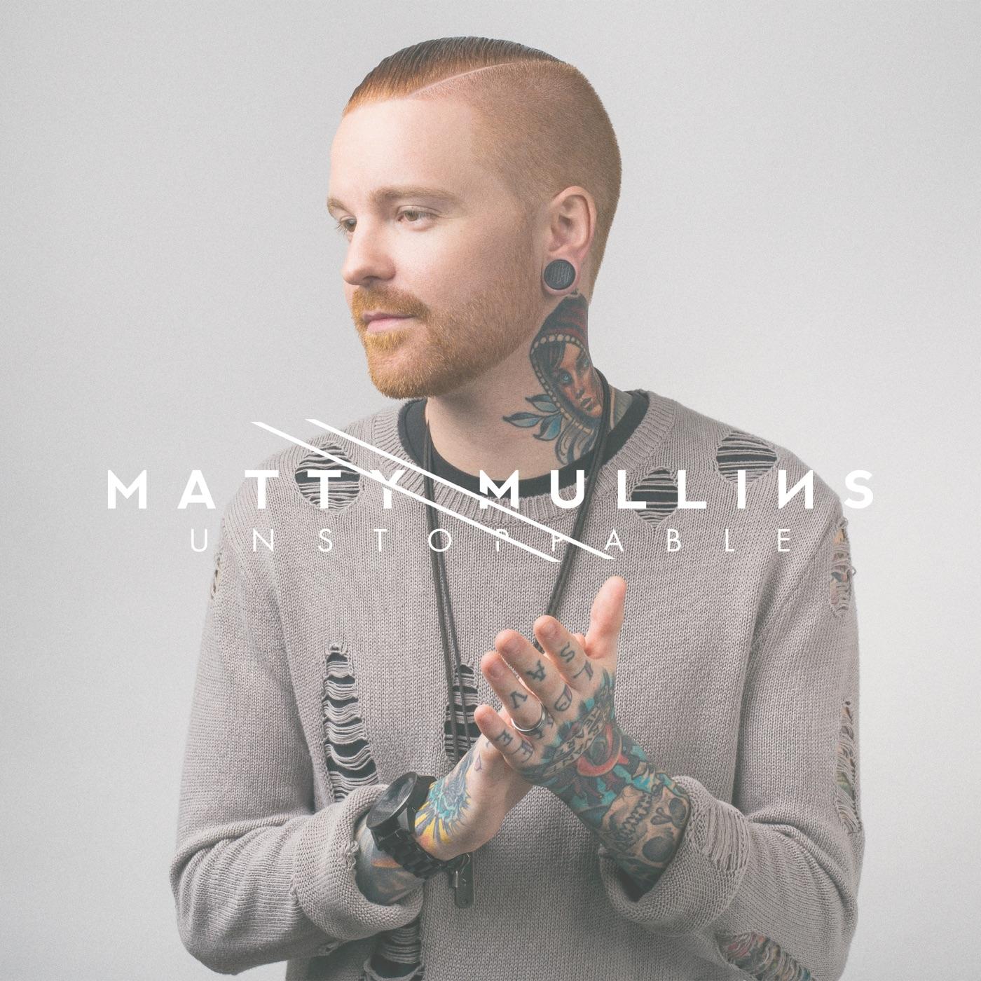 Matty Mullins - Unstoppable [single] (2017)