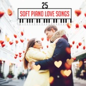 25 Soft Piano Love Songs: Romantic Shades of Piano Music, Gentle Backgrounds for Lovers, Sensual Massage, Intimate Moments, Perfect Recipe to Fall in Love