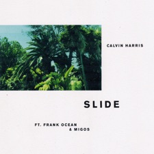 Slide by Calvin Harris feat. Frank Ocean & Migos