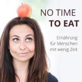 NO TIME TO EAT - Ernährungspodcast für Menschen mit wenig Zeit