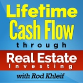 The Lifetime Cash Flow Through Real Estate Investing Podcast - Rod Khleif | Multi Family Real Estate Investing | Cash Flow | Real Estate Investing | Apartment Investing | Commercial Real Estate Investing | Buying Apartment Buildings | Buying Real Estate | Learning To Buy Real Estate | Mobile Home Parks | Entrepren