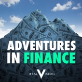 Adventures in Finance: A Real Vision Podcast - Real Vision