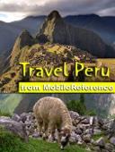 Similar eBook: Peru Travel Guide. Includes Lima, Cuzco, Machu Picchu, Arequipa, Ica and more. Illustrated Guide, Phrasebook & Maps (Mobi Travel)