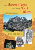 The Ancient Maya And Their City Of Tulum - Bonnie Bley Cover Art