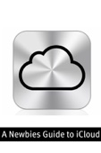 A Newbies Guide to iCloud - Minute Help Guides Cover Art