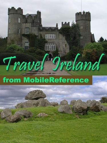 Ireland Travel Guide: Incl. Dublin, Belfast, Cork, Galway, Kilkenny, Limerick, Connemara and more. Illustrated Guide & Maps (Mobi Travel)
