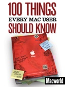 100 Things Every Mac User Should Know - Macworld Editors Cover Art