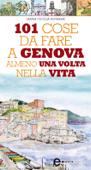 101 cose da fare a Genova almeno una volta nella vita
