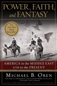 Power, Faith, and Fantasy: America in the Middle East: 1776 to the Present - Michael B. Oren Cover Art