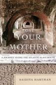 Lose Your Mother - Saidiya Hartman Cover Art