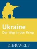 Ukraine - Der Weg in den Krieg