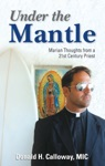 Under The Mantle Marian Thoughts From A 21st Century Priest