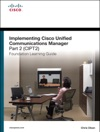 Implementing Cisco Unified Communications Manager Part 2 CIPT2 Foundation Learning Guide CCNP Voice CIPT2 642-457 2e