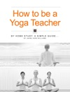 How To Be A Yoga Teacher