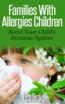 Families With Allergies Children Boost Your Childs Immune System
