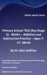 Primary School KS2 Key Stage 2 - Maths  Addition And Subtraction Practice - Ages 7-11 EBook