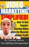 Video Marketing Simplified- Make Money From Video Marketing