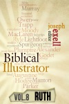 The Biblical Illustrator - Vol 8 - Pastoral Commentary On Ruth