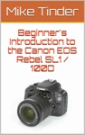 Beginners Introduction To The Canon EOS Rebel SL1  100D