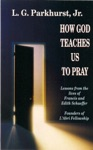 How God Teaches Us To Pray Lessons From The Lives Of Francis And Edith Schaeffer