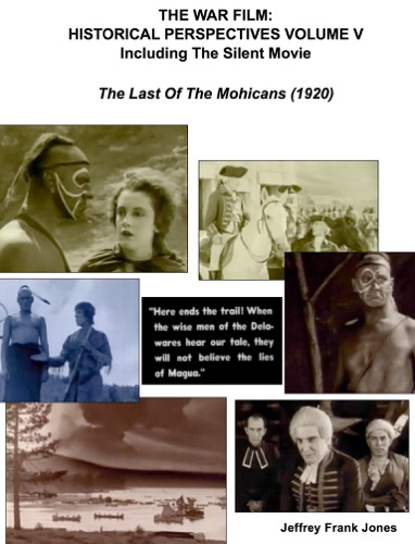The War Film  Historical Perspectives Volume V Including The Silent Movie  The Last Of The Mohicans 1920